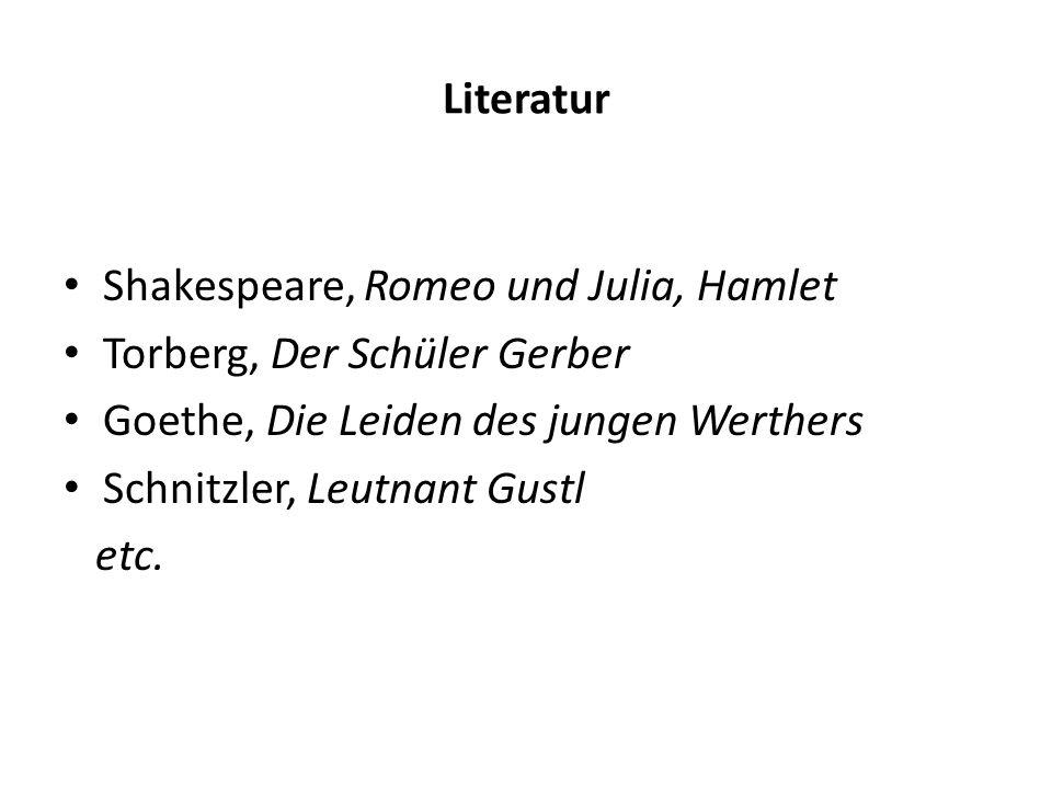 Literatur Shakespeare, Romeo und Julia, Hamlet. Torberg, Der Schüler Gerber. Goethe, Die Leiden des jungen Werthers.