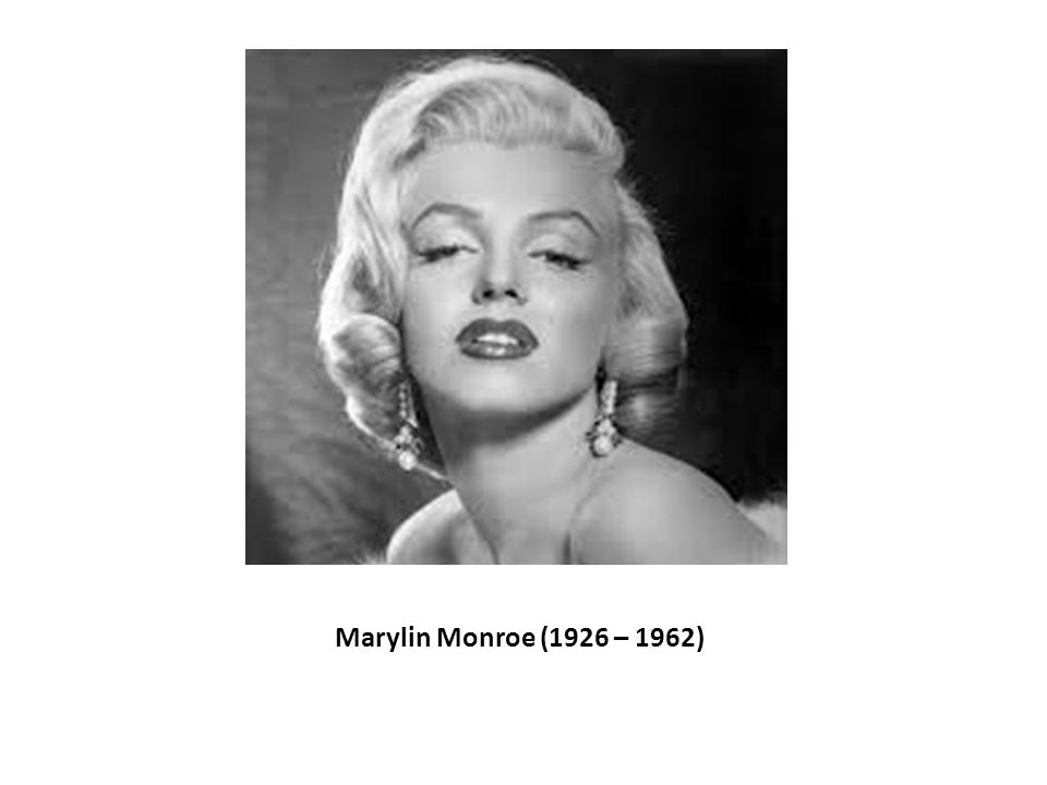 Marylin Monroe (1926 – 1962)