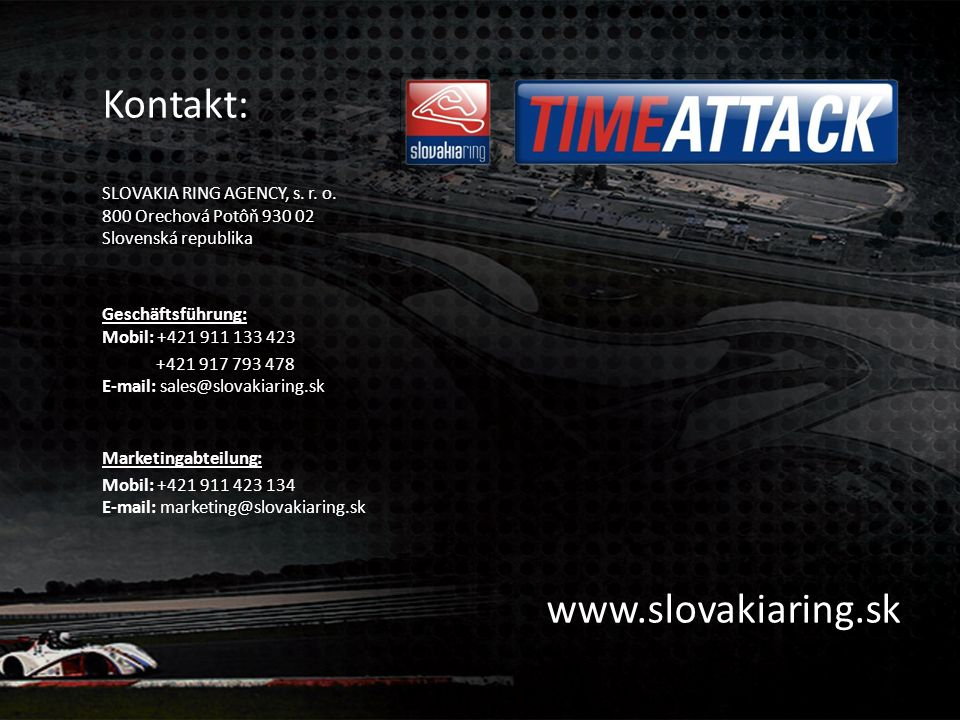 Kontakt: SLOVAKIA RING AGENCY, s. r. o. 800 Orechová Potôň 930 02 Slovenská republika. Geschäftsführung: Mobil: +421 911 133 423.