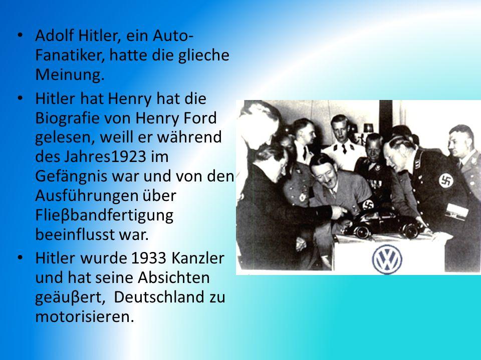 Adolf Hitler, ein Auto-Fanatiker, hatte die glieche Meinung.