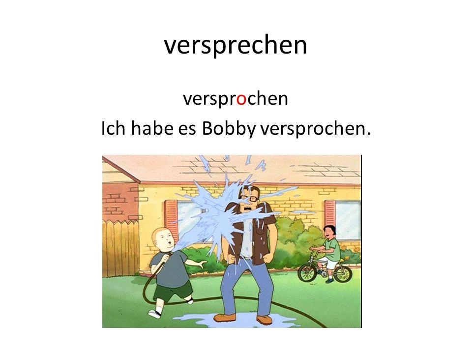 versprochen Ich habe es Bobby versprochen.