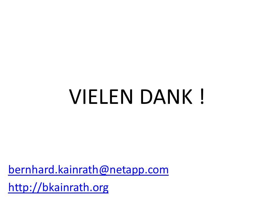 VIELEN DANK ! bernhard.kainrath@netapp.com http://bkainrath.org