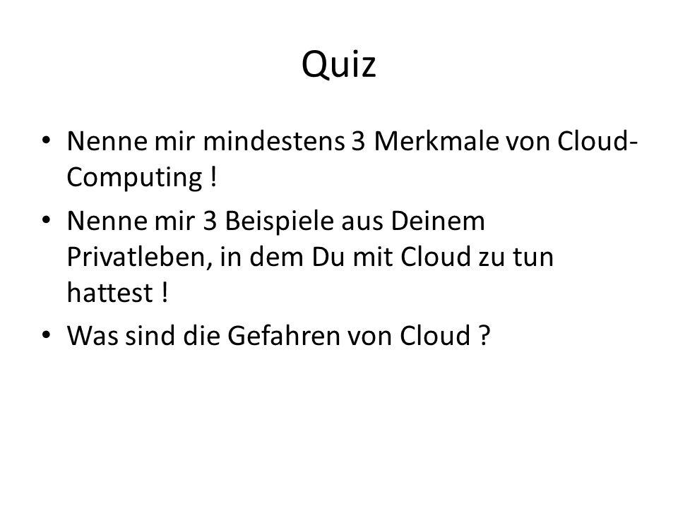 Quiz Nenne mir mindestens 3 Merkmale von Cloud-Computing !