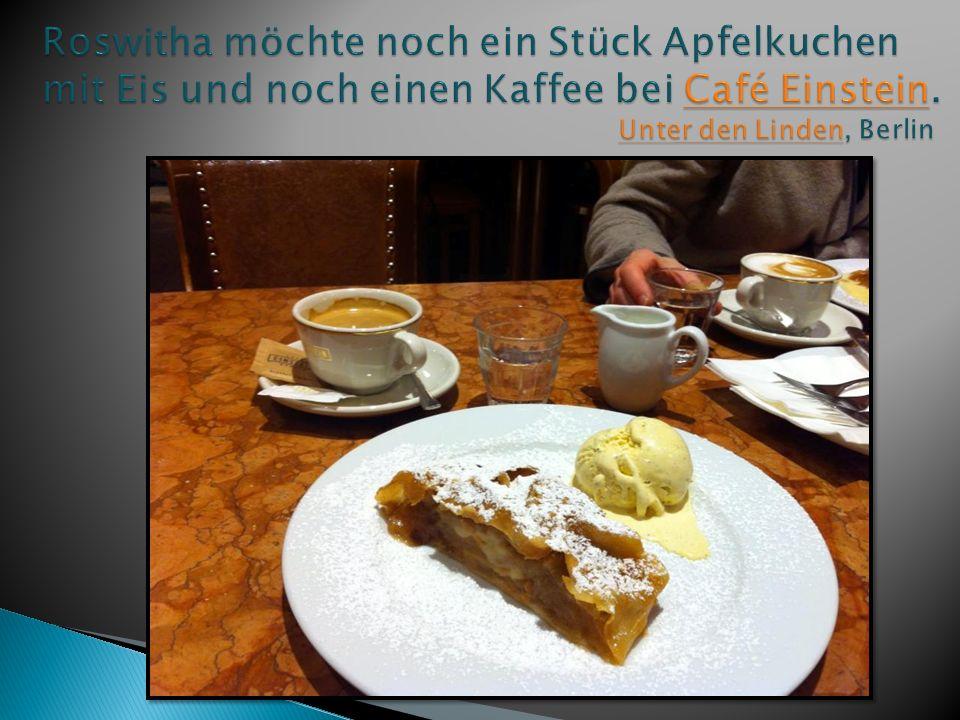 Roswitha möchte noch ein Stück Apfelkuchen mit Eis und noch einen Kaffee bei Café Einstein.