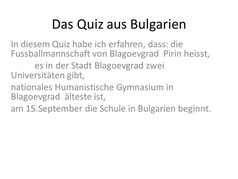 Das Quiz aus Bulgarien In diesem Quiz habe ich erfahren, dass: die Fussballmannschaft von Blagoevgrad Pirin heisst,