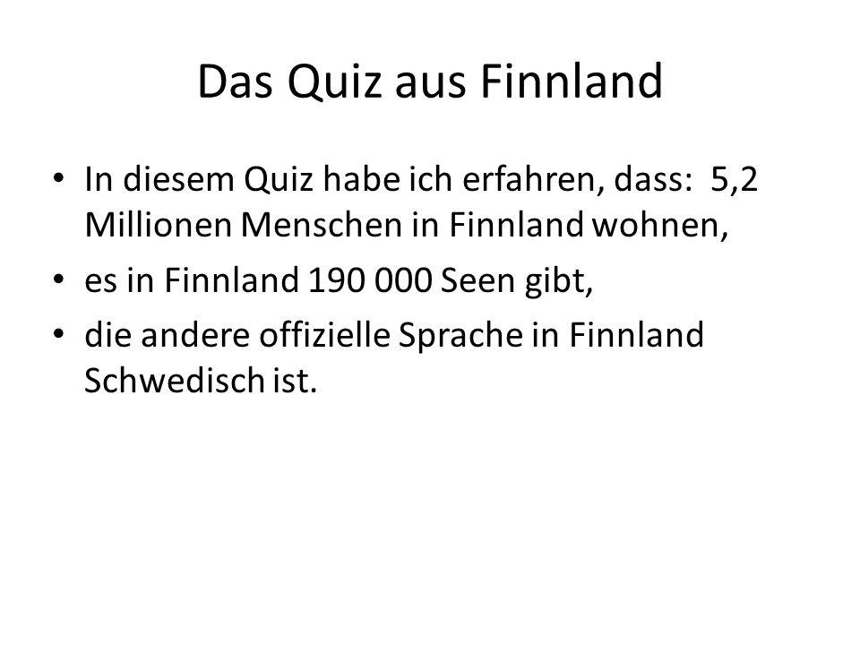 Das Quiz aus Finnland In diesem Quiz habe ich erfahren, dass: 5,2 Millionen Menschen in Finnland wohnen,