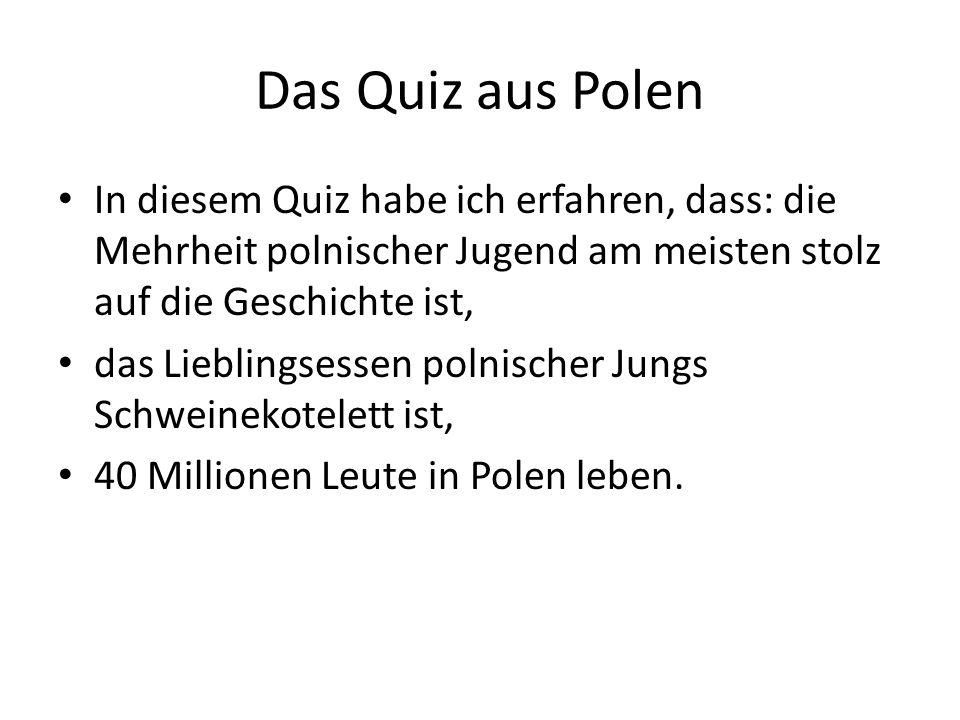 Das Quiz aus Polen In diesem Quiz habe ich erfahren, dass: die Mehrheit polnischer Jugend am meisten stolz auf die Geschichte ist,
