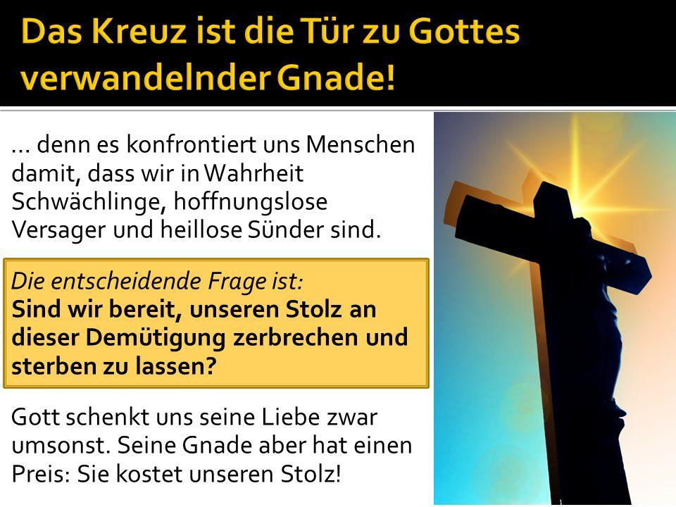 Das Kreuz ist die Tür zu Gottes verwandelnder Gnade!