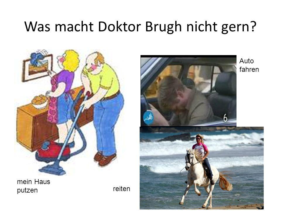 Was macht Doktor Brugh nicht gern