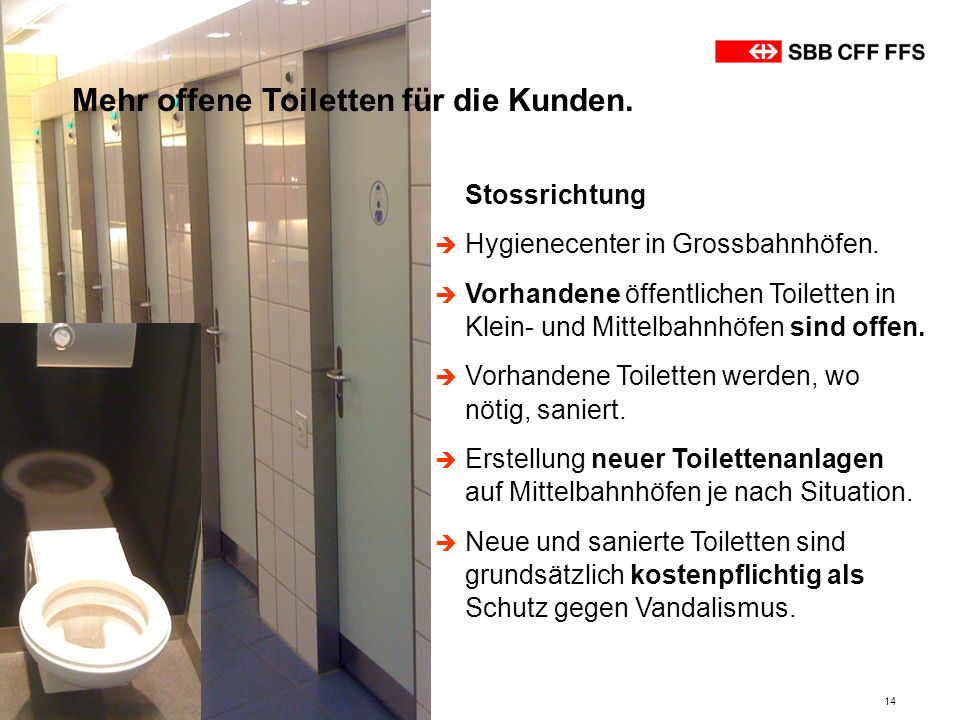 Mehr offene Toiletten für die Kunden.