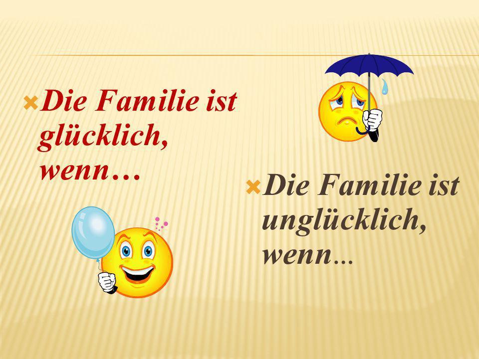 Die Familie ist glücklich, wenn…
