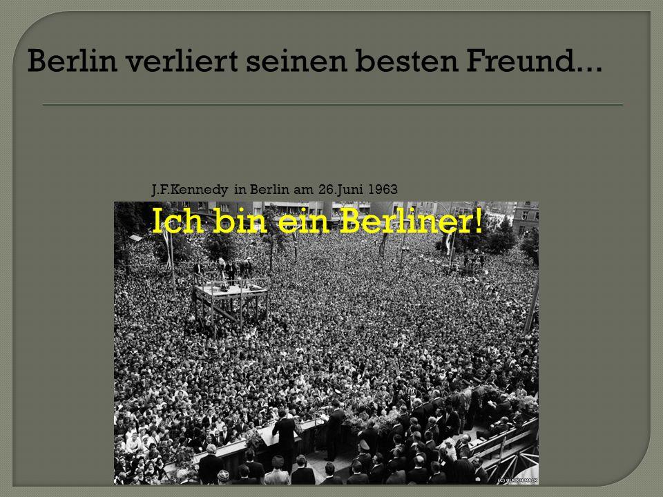 Ich bin ein Berliner! Berlin verliert seinen besten Freund...