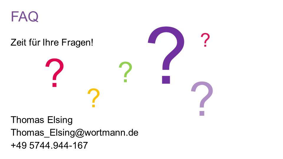FAQ Zeit für Ihre Fragen! Thomas Elsing Thomas_Elsing@wortmann.de +49 5744.944-167