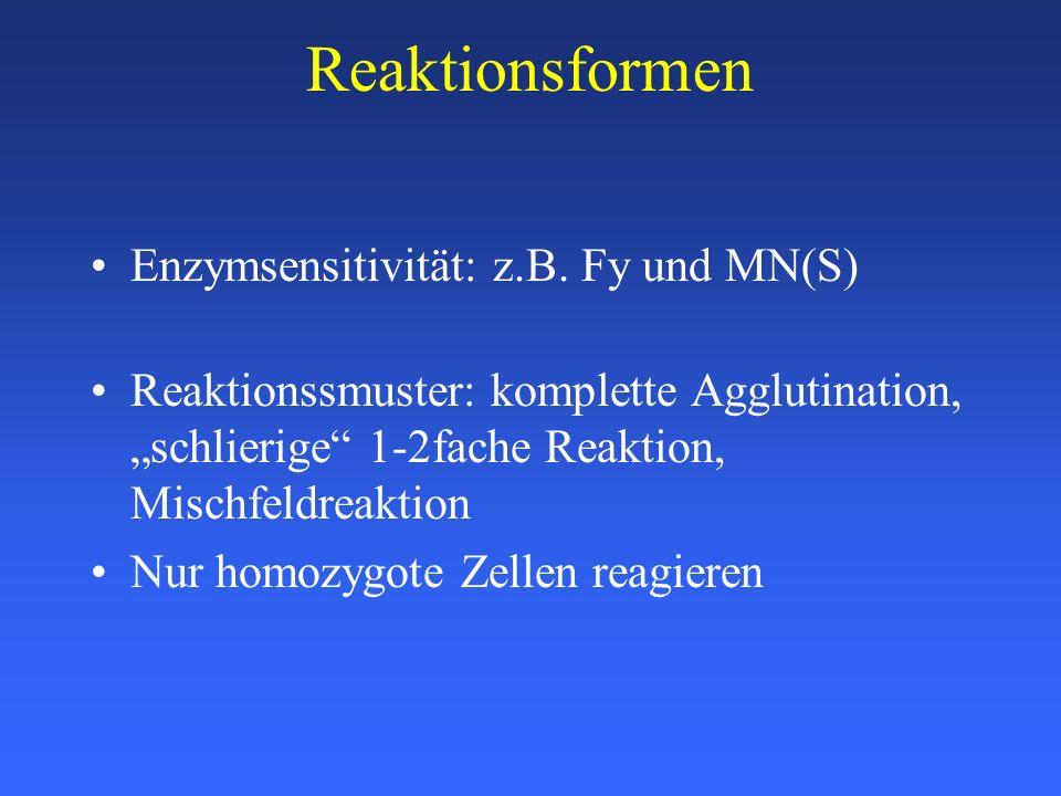 Reaktionsformen Enzymsensitivität: z.B. Fy und MN(S)