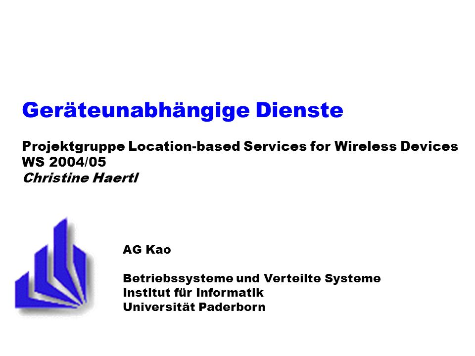 Geräteunabhängige Dienste Projektgruppe Location-based Services for Wireless Devices WS 2004/05 Christine Haertl