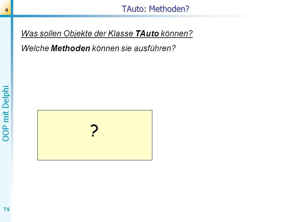 TAuto: Methoden Was sollen Objekte der Klasse TAuto können