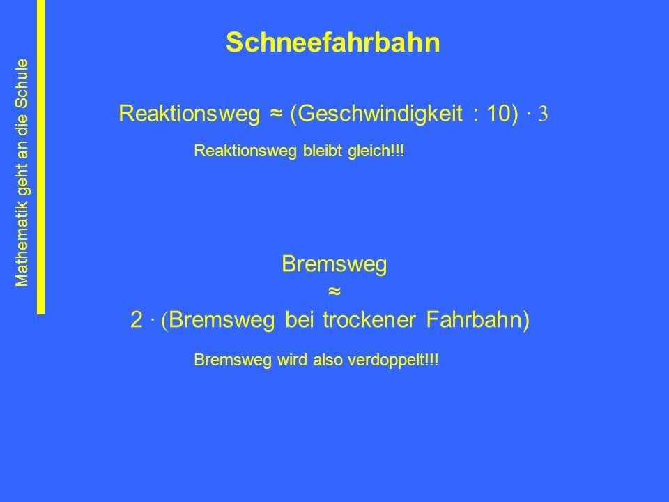 Schneefahrbahn Reaktionsweg ≈ (Geschwindigkeit : 10) ∙ 3 Bremsweg ≈