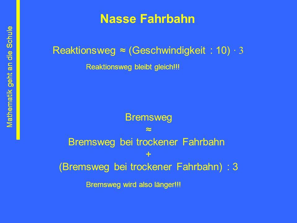 Nasse Fahrbahn Reaktionsweg ≈ (Geschwindigkeit : 10) ∙ 3 Bremsweg ≈