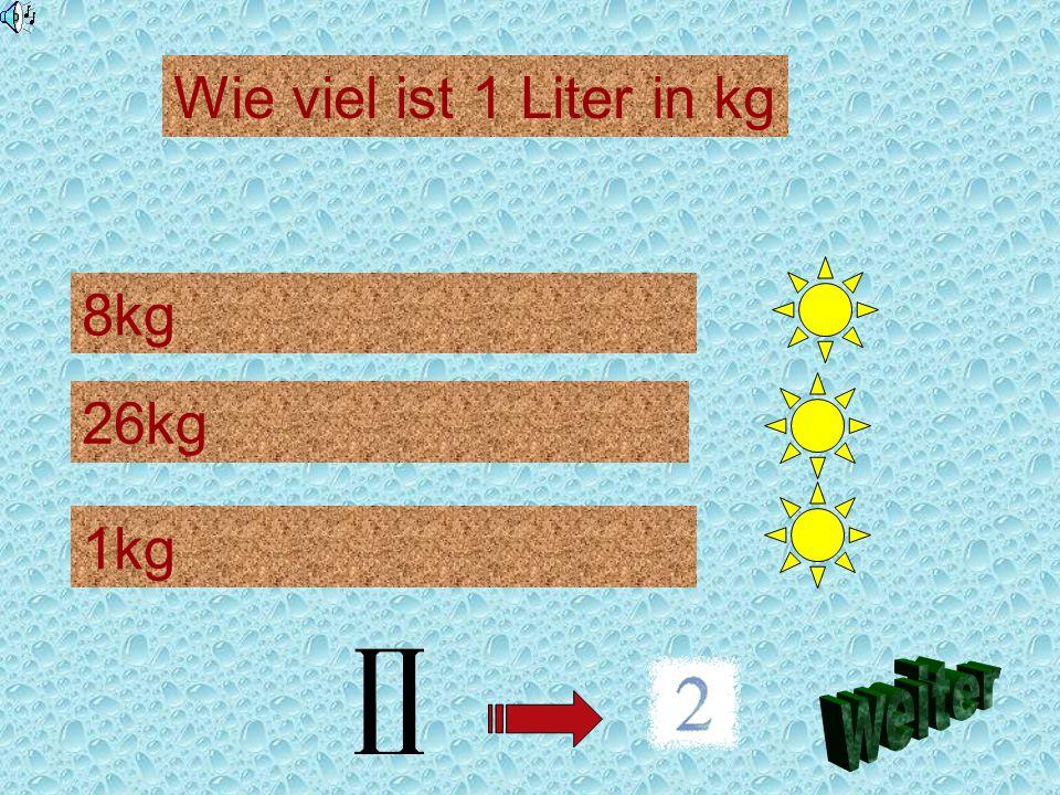 Wie viel ist 1 Liter in kg 8kg 26kg 1kg weiter