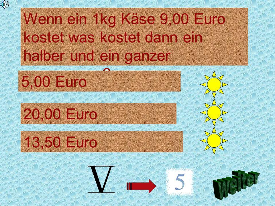 Wenn ein 1kg Käse 9,00 Euro kostet was kostet dann ein halber und ein ganzer zusammen