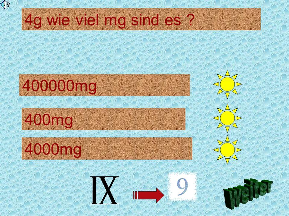 4g wie viel mg sind es 400000mg 400mg 4000mg weiter