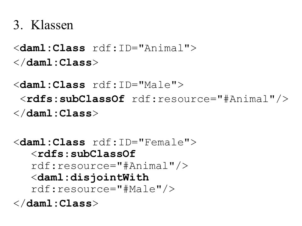 3. Klassen <daml:Class rdf:ID= Animal > </daml:Class>