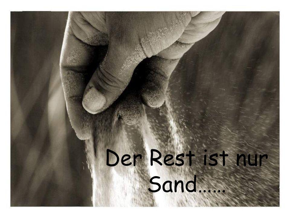 Der Rest ist nur Sand……