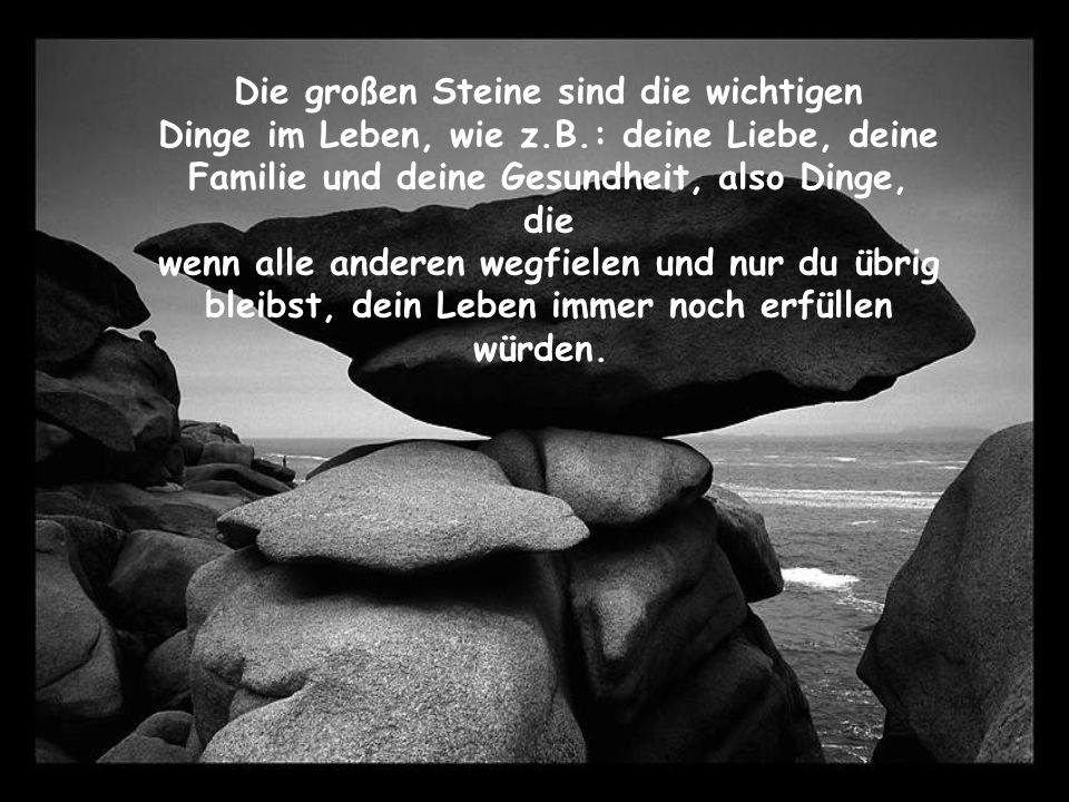 Die großen Steine sind die wichtigen Dinge im Leben, wie z. B