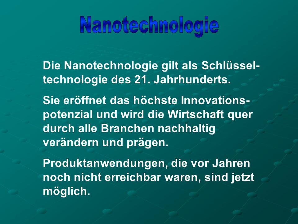 Nanotechnologie Die Nanotechnologie gilt als Schlüssel-technologie des 21. Jahrhunderts.