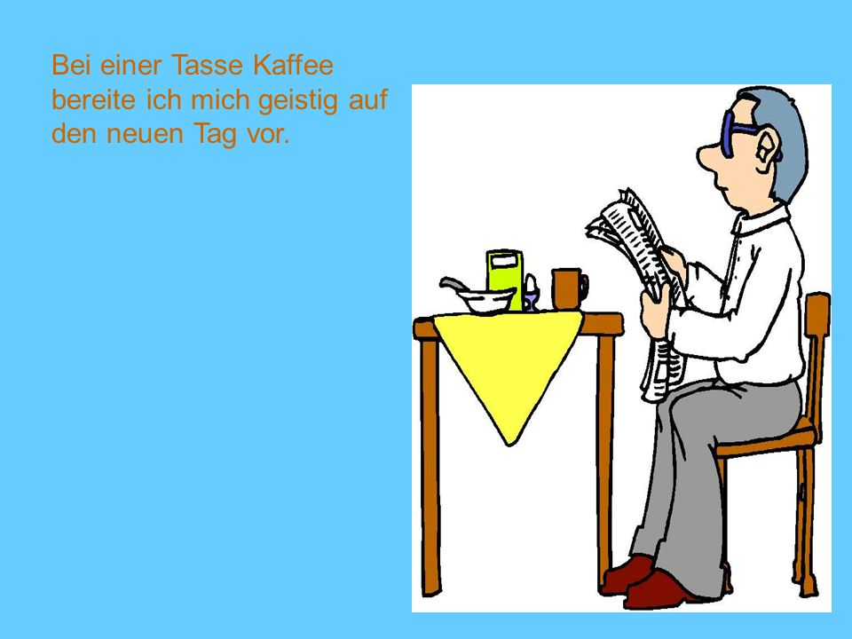 Bei einer Tasse Kaffee bereite ich mich geistig auf den neuen Tag vor.