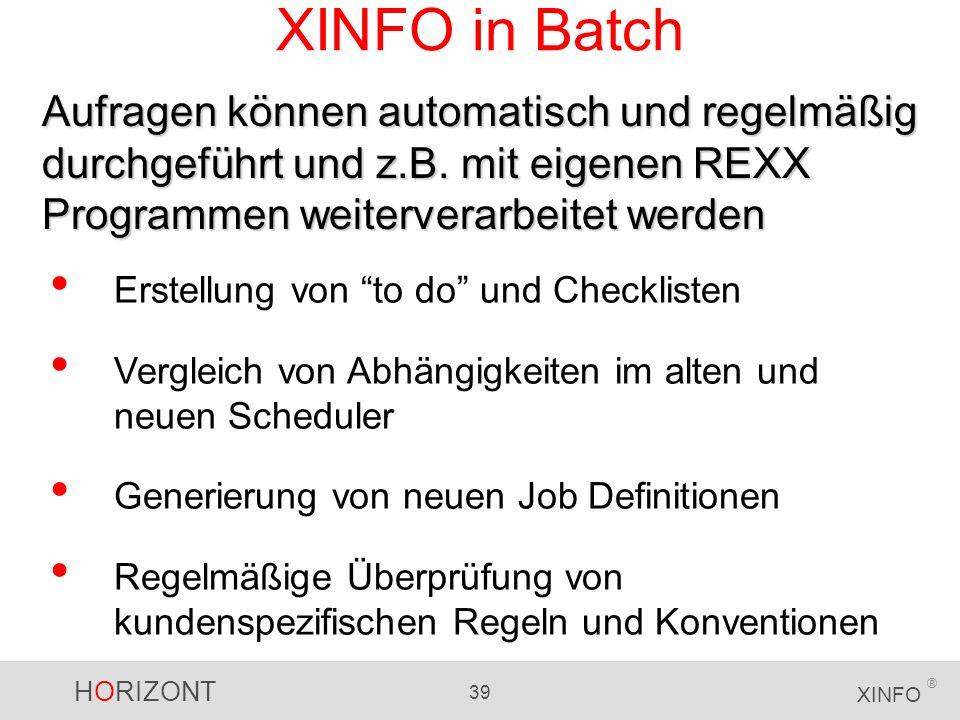XINFO in Batch Aufragen können automatisch und regelmäßig durchgeführt und z.B. mit eigenen REXX Programmen weiterverarbeitet werden.
