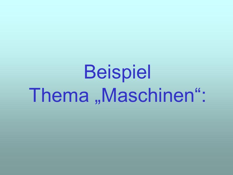 """Beispiel Thema """"Maschinen :"""