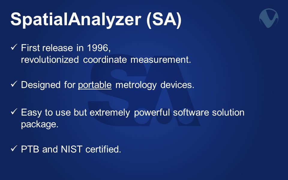 SpatialAnalyzer (SA) First release in 1996, revolutionized coordinate measurement. Designed for portable metrology devices.
