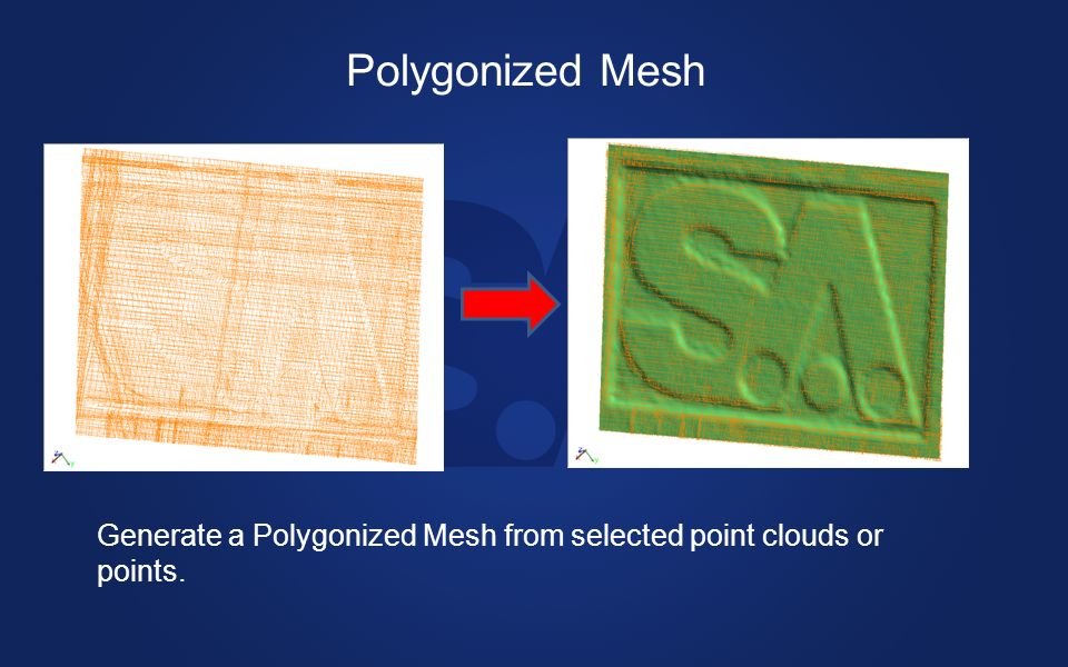 Polygonized Mesh Generate a Polygonized Mesh from selected point clouds or points.