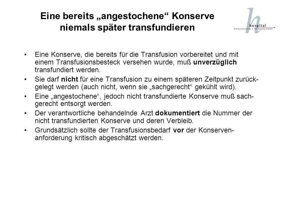 """Eine bereits """"angestochene Konserve niemals später transfundieren"""
