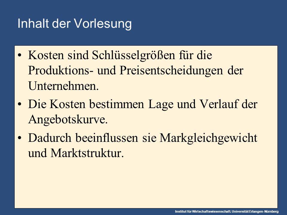 Inhalt der Vorlesung Kosten sind Schlüsselgrößen für die Produktions- und Preisentscheidungen der Unternehmen.