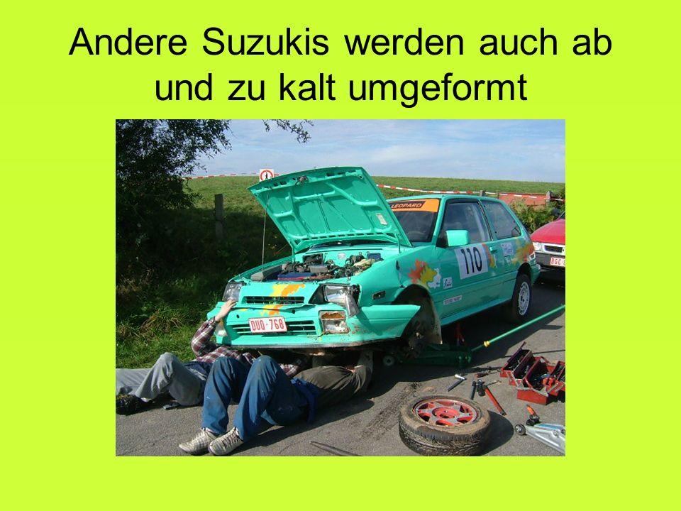 Andere Suzukis werden auch ab und zu kalt umgeformt