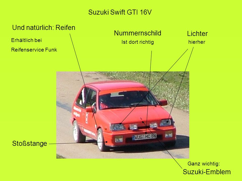 Suzuki Swift GTI 16V Und natürlich: Reifen Lichter Nummernschild