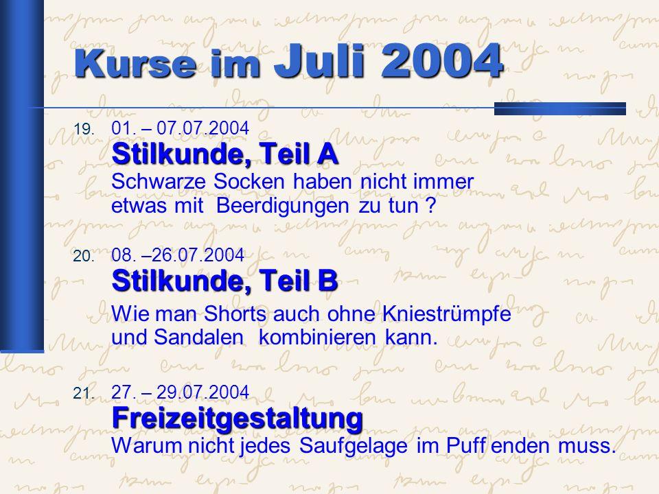 Kurse im Juli 2004 01. – 07.07.2004 Stilkunde, Teil A Schwarze Socken haben nicht immer etwas mit Beerdigungen zu tun