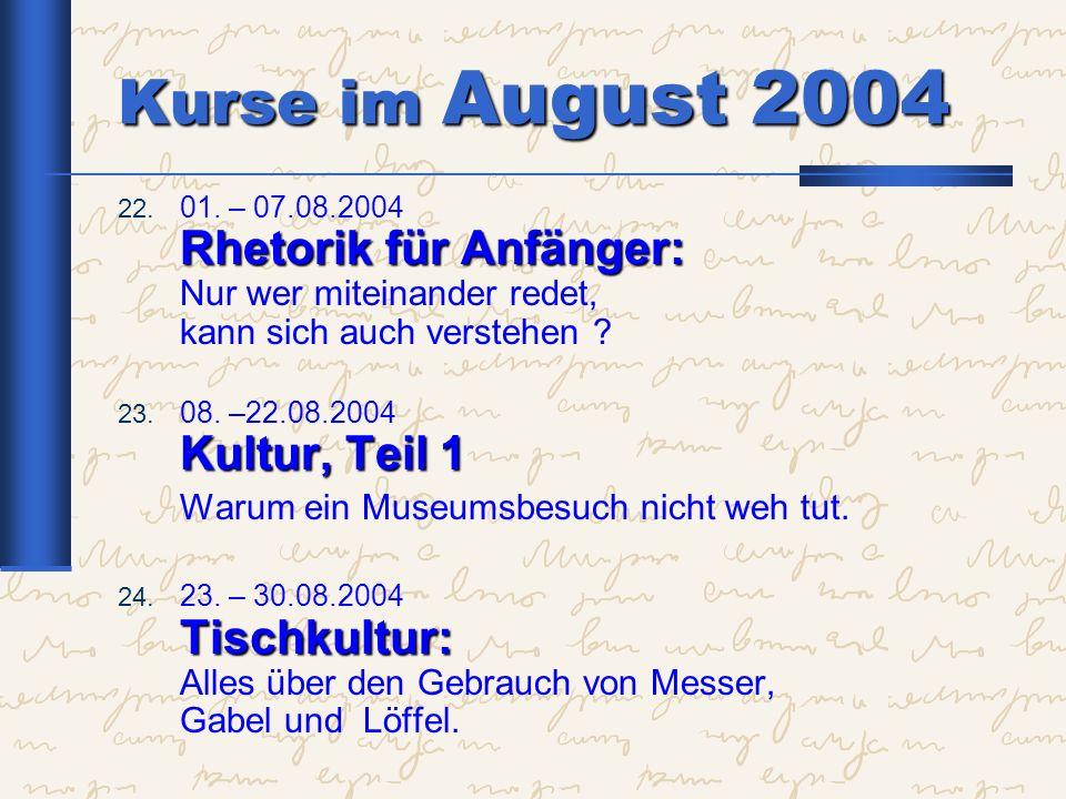 Kurse im August 2004 Warum ein Museumsbesuch nicht weh tut.