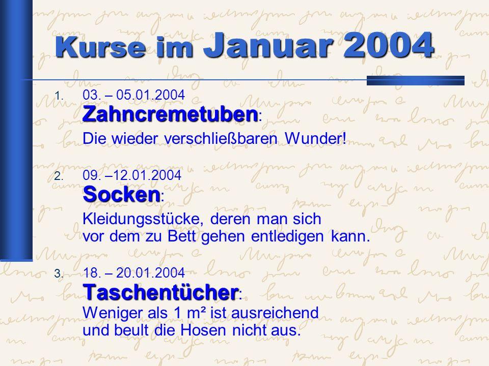 Kurse im Januar 2004 Die wieder verschließbaren Wunder!