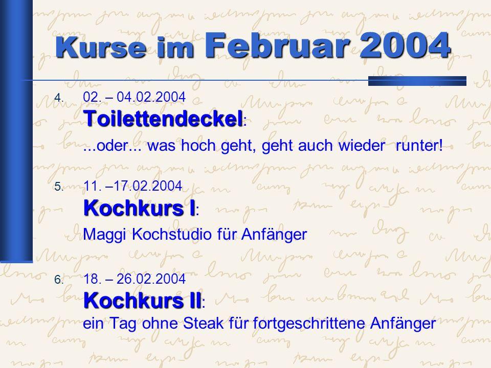 Kurse im Februar 2004 02. – 04.02.2004 Toilettendeckel: ...oder... was hoch geht, geht auch wieder runter!