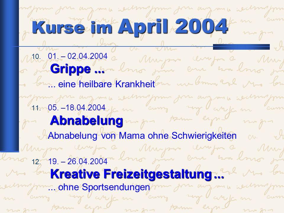 Kurse im April 2004 ... eine heilbare Krankheit
