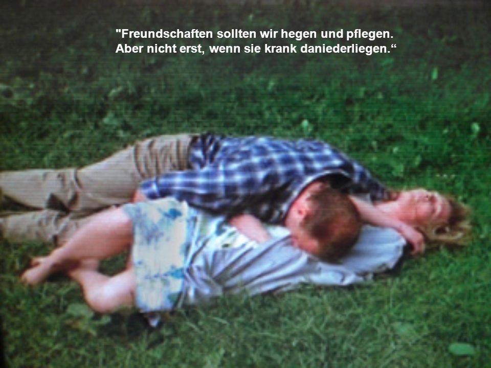 Freundschaften sollten wir hegen und pflegen.