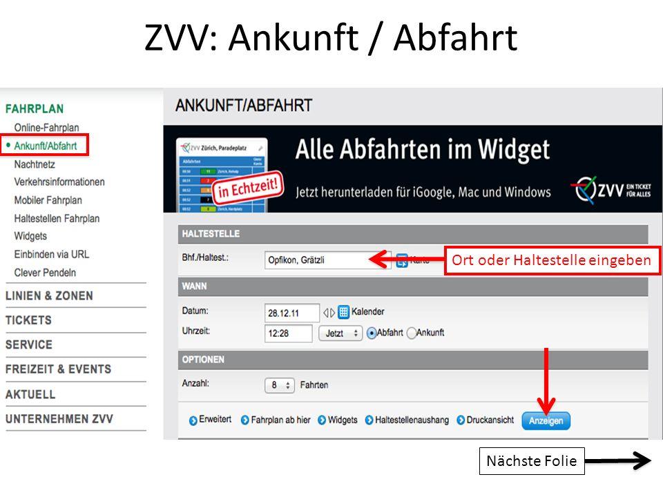 ZVV: Ankunft / Abfahrt Ort oder Haltestelle eingeben Nächste Folie