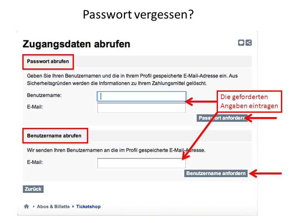 Passwort vergessen Die geforderten Angaben eintragen