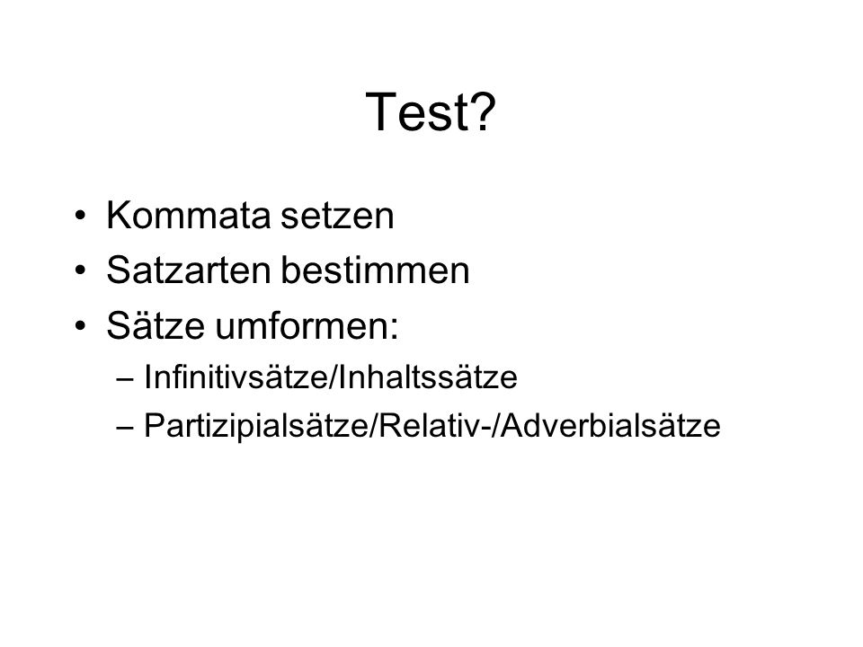 Test Kommata setzen Satzarten bestimmen Sätze umformen:
