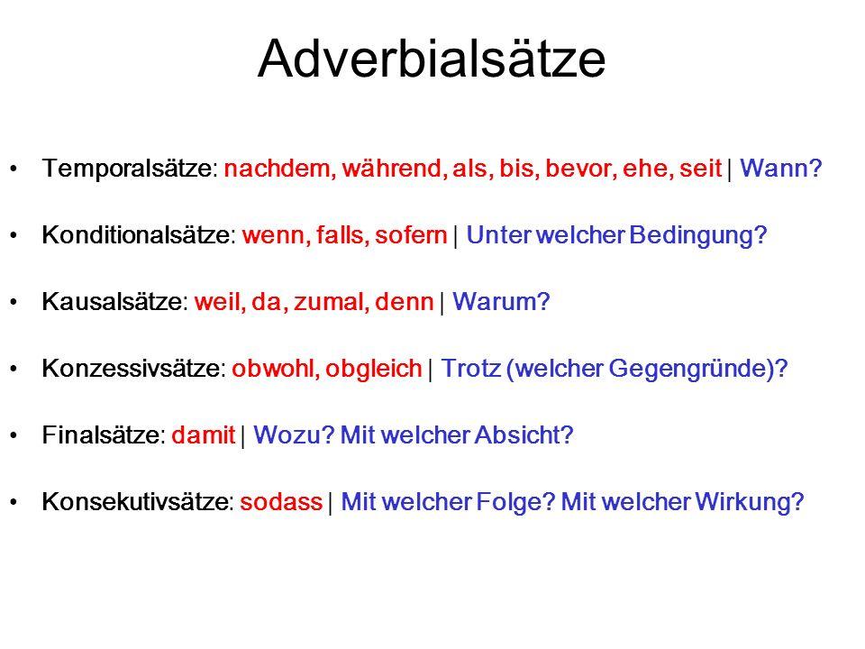 Adverbialsätze Temporalsätze: nachdem, während, als, bis, bevor, ehe, seit | Wann Konditionalsätze: wenn, falls, sofern | Unter welcher Bedingung
