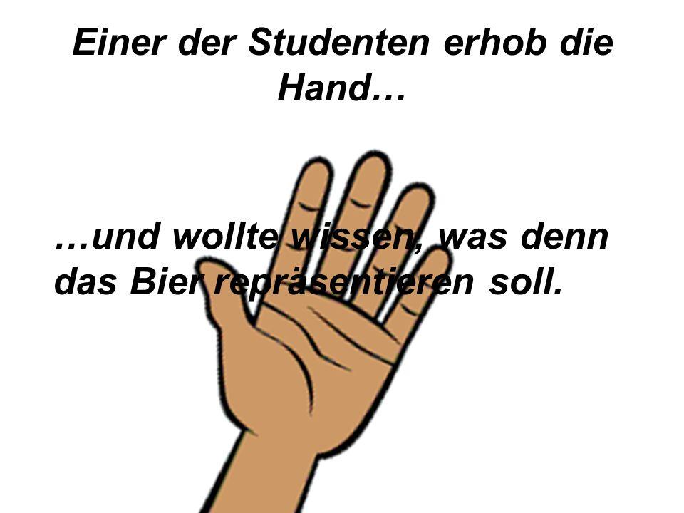 Einer der Studenten erhob die Hand…