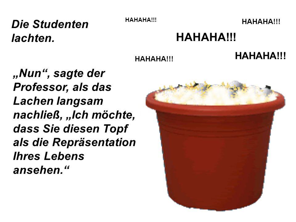 Die Studenten lachten. HAHAHA!!!